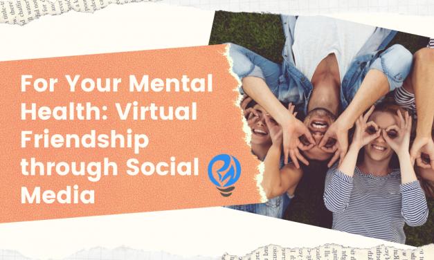Keeping Yourself Mentally Healthy: Virtual Friendship through Social Media