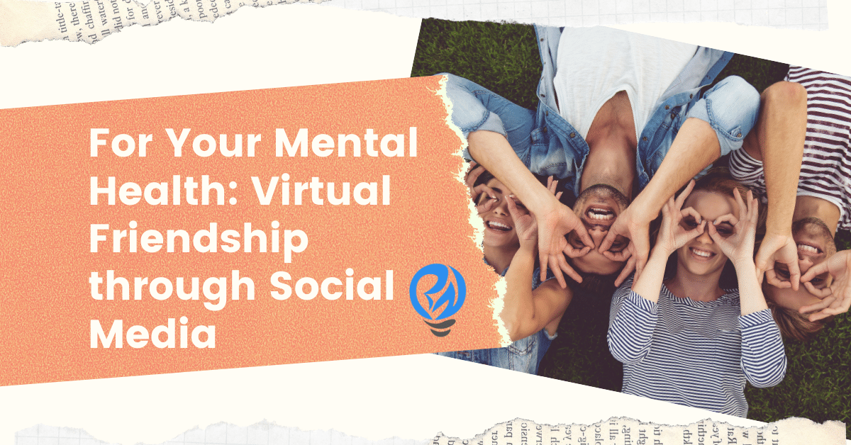 Keeping Yourself Mentally Healthy: Virtual Friendship through Social Media