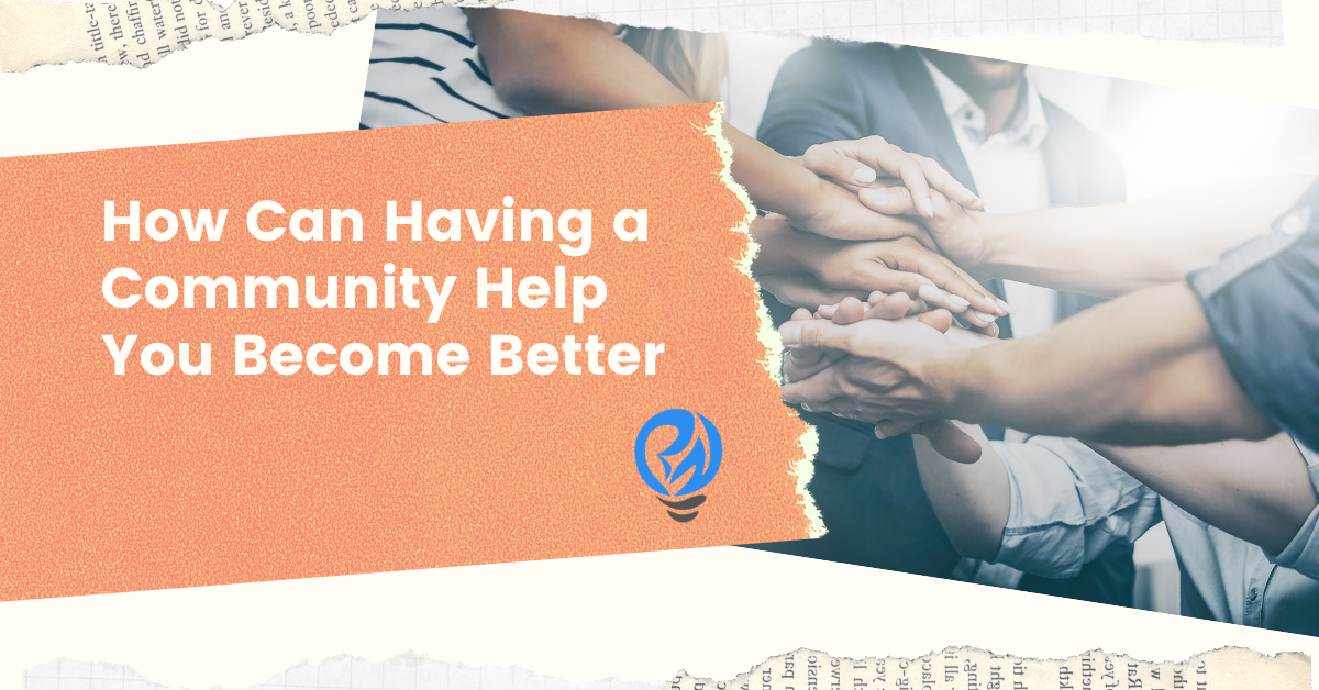 How Can Having a Community Help You Become Better